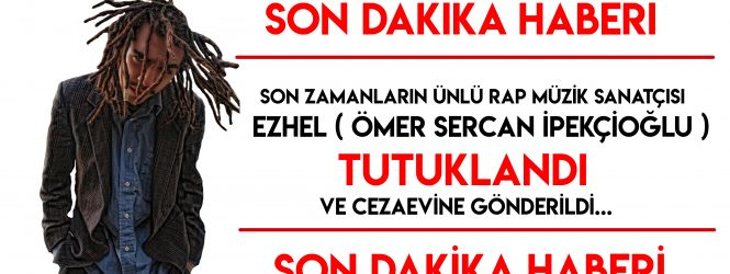 Son Dakika… Ezhel – Ömer Sercan İpekçioğlu – TUTUKLANDI.